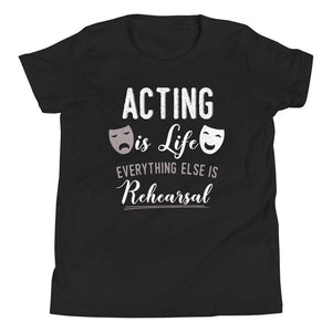Acting Is Life Everything Else Is Rehearsal Youth T-Shirt - Happy Drama Shirts