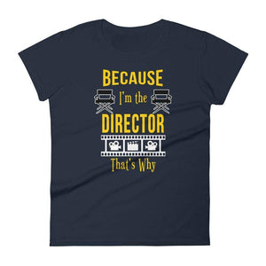 Because I'm The Director That's Why Women's T-Shirt - Happy Drama Shirts