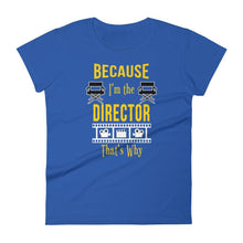 Load image into Gallery viewer, Because I'm The Director That's Why Women's T-Shirt - Happy Drama Shirts