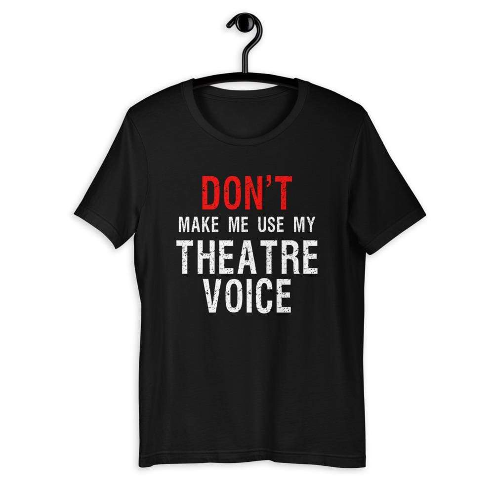 Don't Make Me Use My Theatre Voice Men's T-Shirt - Happy Drama Shirts