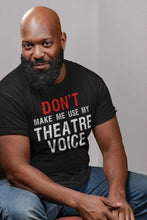 Load image into Gallery viewer, Use My Theatre Voice Men's T-Shirt