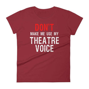 Don't Make Me Use My Theatre Voice Women's T-Shirt - Happy Drama Shirts