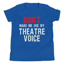 Load image into Gallery viewer, Don't Make Me Use My Theatre Voice Youth T-Shirt - Happy Drama Shirts