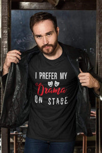 I Prefer My Drama On Stage Men's T-Shirt