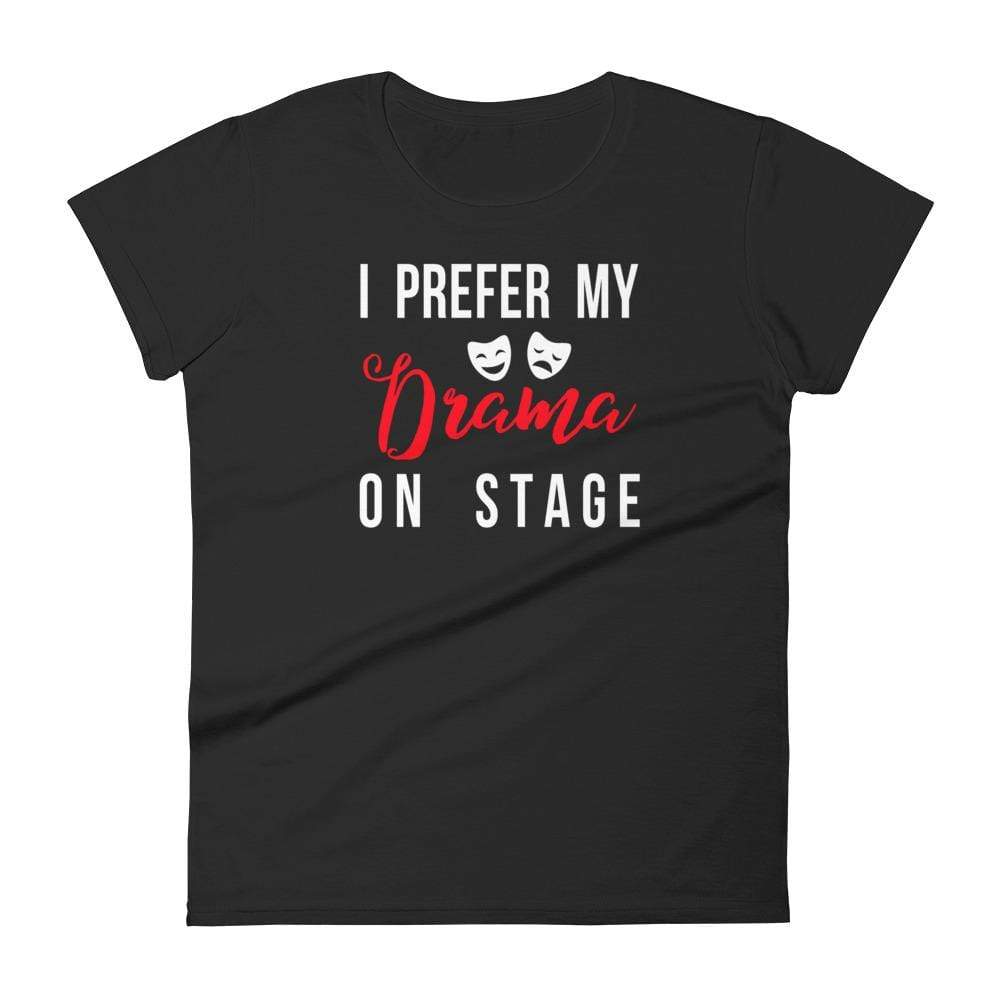 I Prefer My Drama On Stage Women's T-Shirt - Happy Drama Shirts