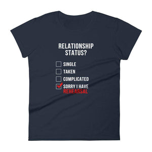 Relationship Status Sorry I Have Rehearsal Women's T-Shirt - Happy Drama Shirts