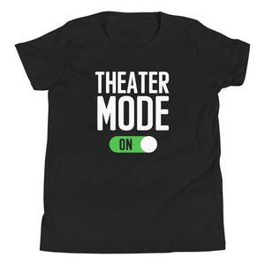 Theater Mode On Youth T-Shirt - Happy Drama Shirts