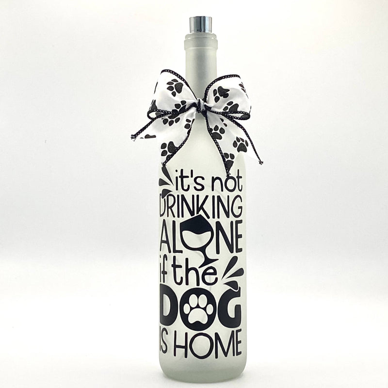 It's not drinking alone if the Dog is home - Lighted bottle
