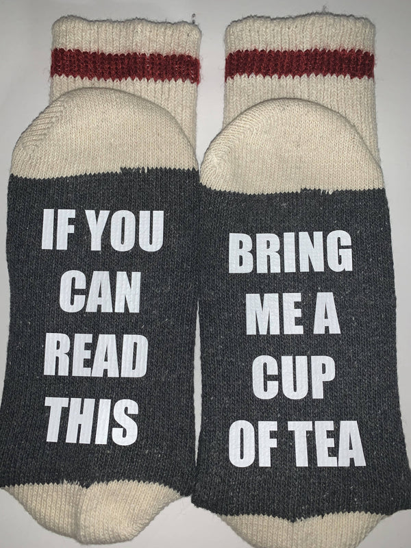 """If You Can Read This Bring Me A Cup Of Tea"" Socks"