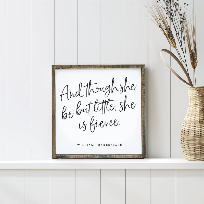 And Though She Be But Little She Is Fierce Wood Sign