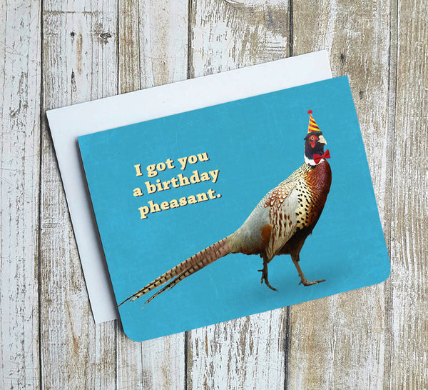 I Got You A Birthday Pheasant Card