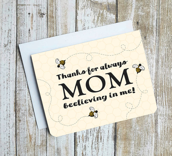 Mom Thanks For Always Beelieving in Me Card
