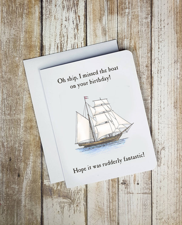 Oh Ship! I Missed The Boat On Your Birthday! Hope It was Rudderly Fantastic Card