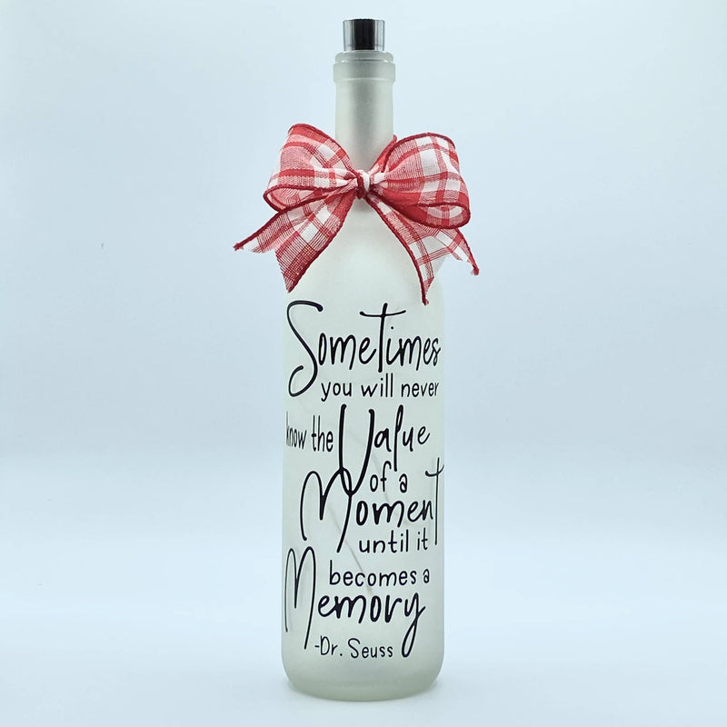Sometimes you will never know the value of a moment until it becomes a memory - Lighted bottle