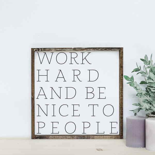 Work Hard And Be Nice To People Wood Sign