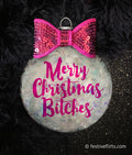 Merry Christmas Bitches Holiday Ornament