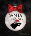 Santa is Coming Game of Thrones Inspired Ornament