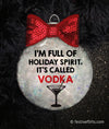 I'm Full of Holiday Spirit, It's Called Vodka Ornament