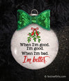 When I'm Bad I'm Better Funny Christmas Ornament