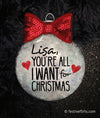 You're All I Want for Christmas Personalized Ornament