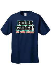Men's/Unisex Relax Gringo! I'm Here Legally Short Sleeve T-Shirt