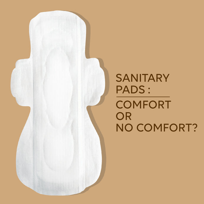 Sanitary Pads : Comfort or No Comfort?