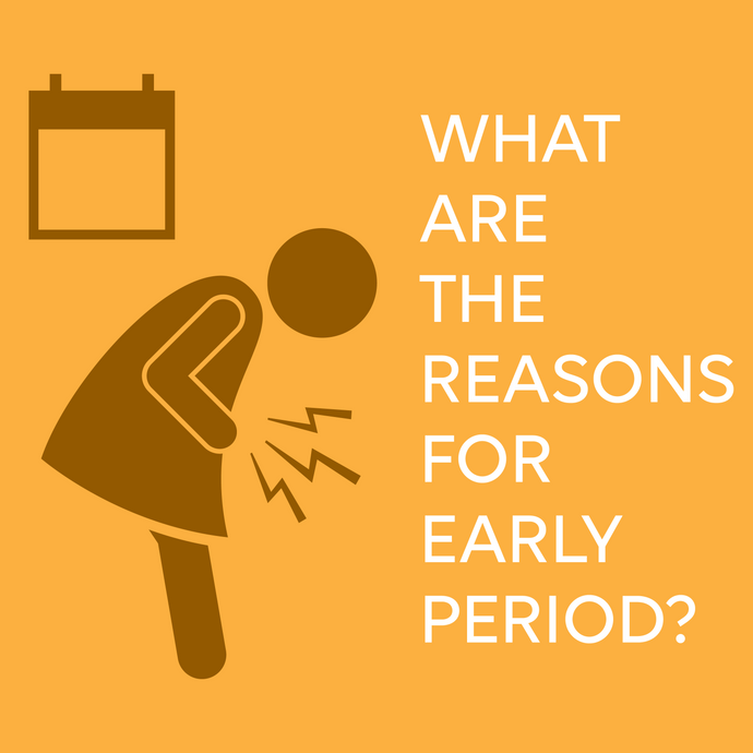 Reasons for an early period!