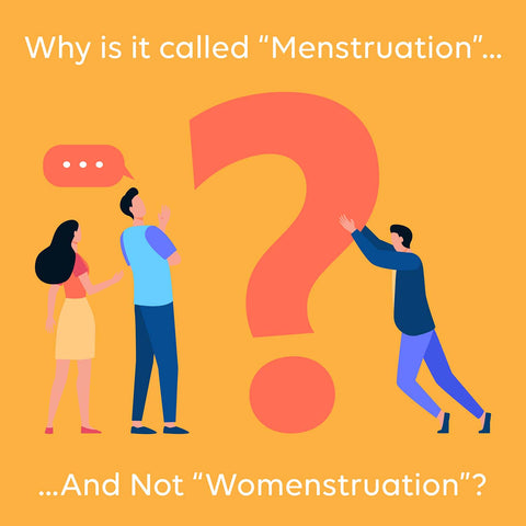 why is it called menstruation and not womenstruation