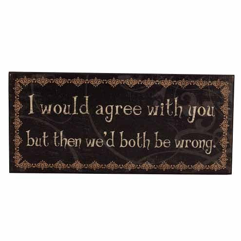 Plaque 'I Would Agree With You..' - Quirky Giftz Ltd