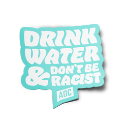 Drink Water, Don't Be Racist Sticker