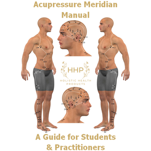 Acupressure Meridian Manual - A Guide for Students & Practitioners