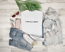 Load image into Gallery viewer, It Was All A Dream T-Shirt |White