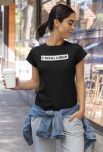 Load image into Gallery viewer, It Was All A Dream T-Shirt | White