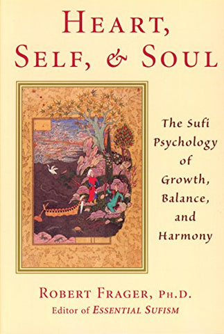 Heart, Self, & Soul: The Sufi Psychology of Growth, Balance, and Harmony