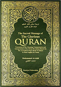 The Sacred Message of the Glorious Quran: Translation of the Meaning, Commentaries and Interpretation of the Divine Revelation Based on the Accredited Major Books of Tafseer in Plain English for Youth