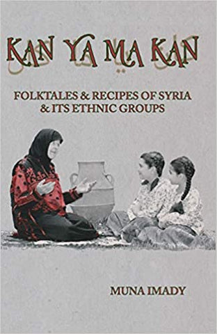 Kan Ya Ma Kan: Folktales & Recipes of Syria & its Ethnic Groups