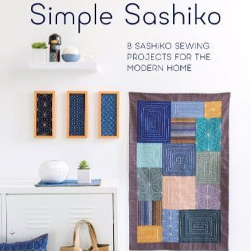 Simple Sashiko: 8 Sashiko Sewing Projects for the Modern Home by Susan Briscoe