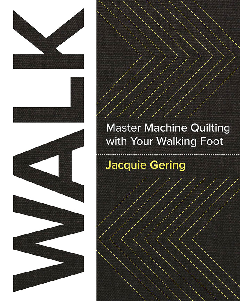 Walk: Master Machine Quilting with Your Walking Foot by Jacqui Gering