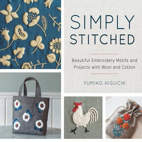 Simply Stitched: Beautiful Embroidery Motifs and Projects with Wool and Cotton by Yumiko Higuchi
