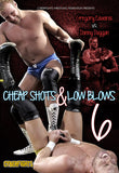 CHEAP SHOTS & LOW BLOWS 6