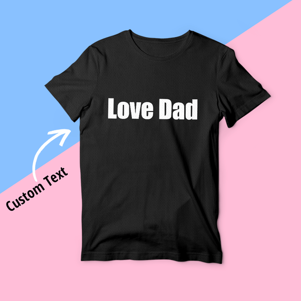 Father's Day Gifts Custom Text T-shirt