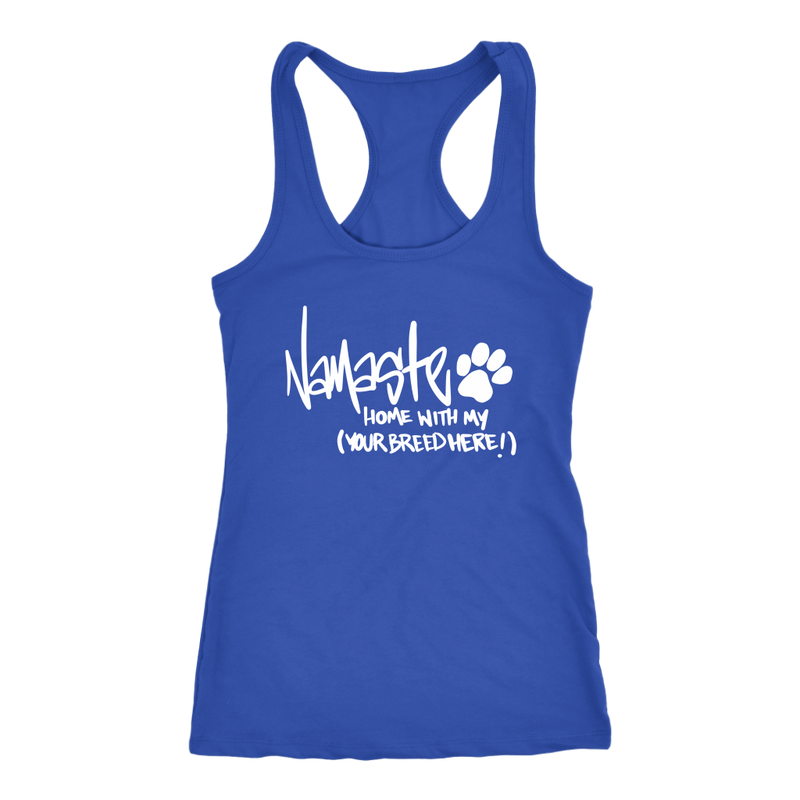 Namaste Home with My (Your Breed Here!)  (11 colors)