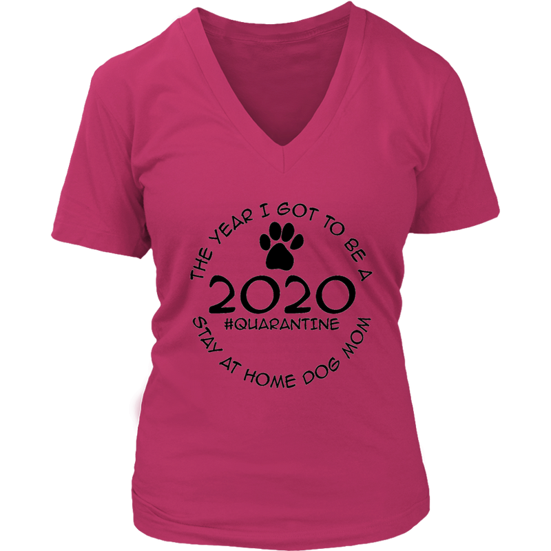 2020 - The Year I Got To Be a Stay At Home Dog Mom (6 Colors)