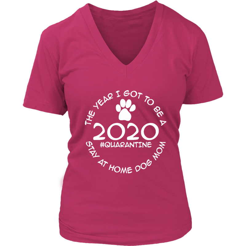 2020 - The Year I Got to Be a Stay At Home Dog Mom (7 colors)