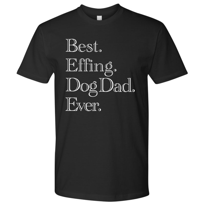 Best. Effing. Dog Dad. Ever. (11 colors)