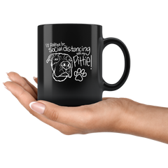 I'd Rather Be Social Distancing With My Pittie! MUG in BLACK