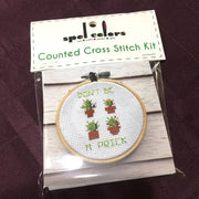 Don't Be a Prick Cross Stitch Kit
