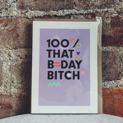 100% That Birthday B*tch Card
