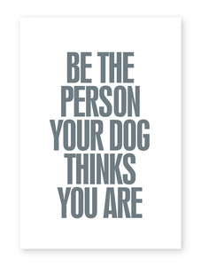 Be The Person Your Dog Thinks You Are, Framed Print