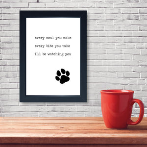 Every Meal You Make, Funny Framed Dog Print